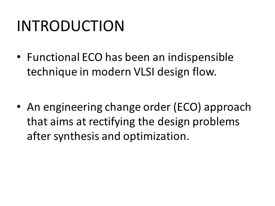 INTRODUCTION Functional ECO has been an indispensible technique in modern VLSI design flow. An engineering change order (ECO) approach that aims at re