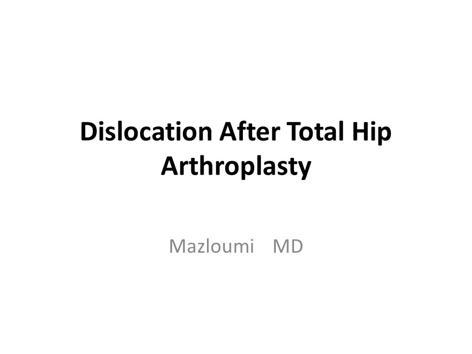 Dislocation After Total Hip Arthroplasty Mazloumi MD