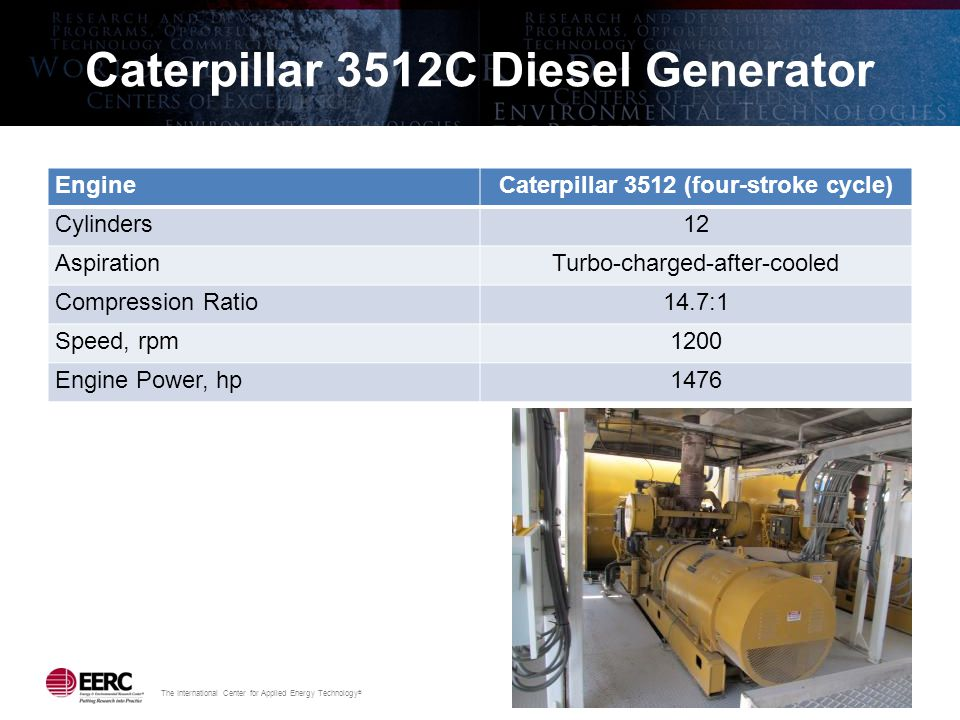 The International Center for Applied Energy Technology ® Caterpillar 3512C Diesel Generator EngineCaterpillar 3512 (four-stroke cycle) Cylinders12 Asp