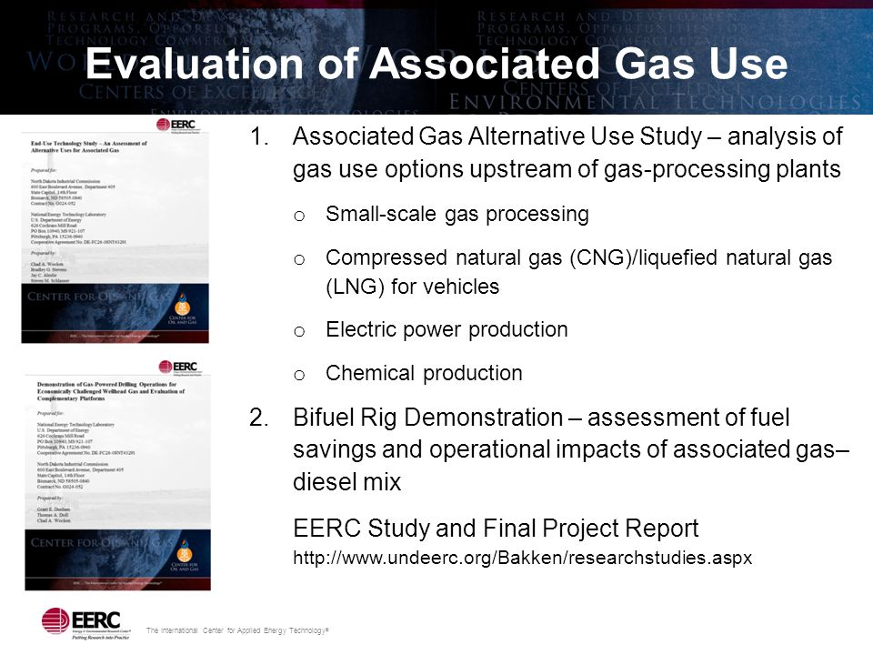 The International Center for Applied Energy Technology ® Evaluation of Associated Gas Use 1.Associated Gas Alternative Use Study – analysis of gas use