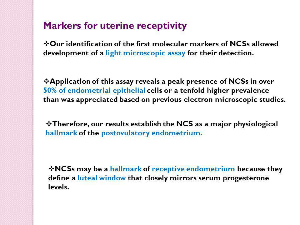 Markers for uterine receptivity  Our identification of the first molecular markers of NCSs allowed development of a light microscopic assay for their detection.