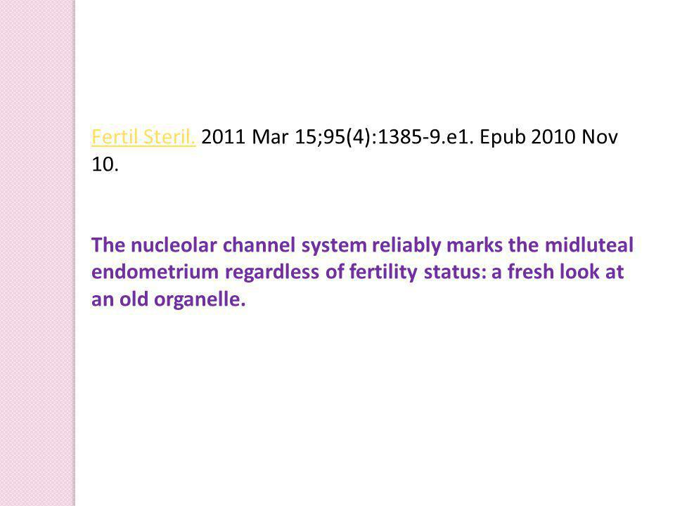 Fertil Steril.Fertil Steril. 2011 Mar 15;95(4):1385-9.e1. Epub 2010 Nov 10. The nucleolar channel system reliably marks the midluteal endometrium rega