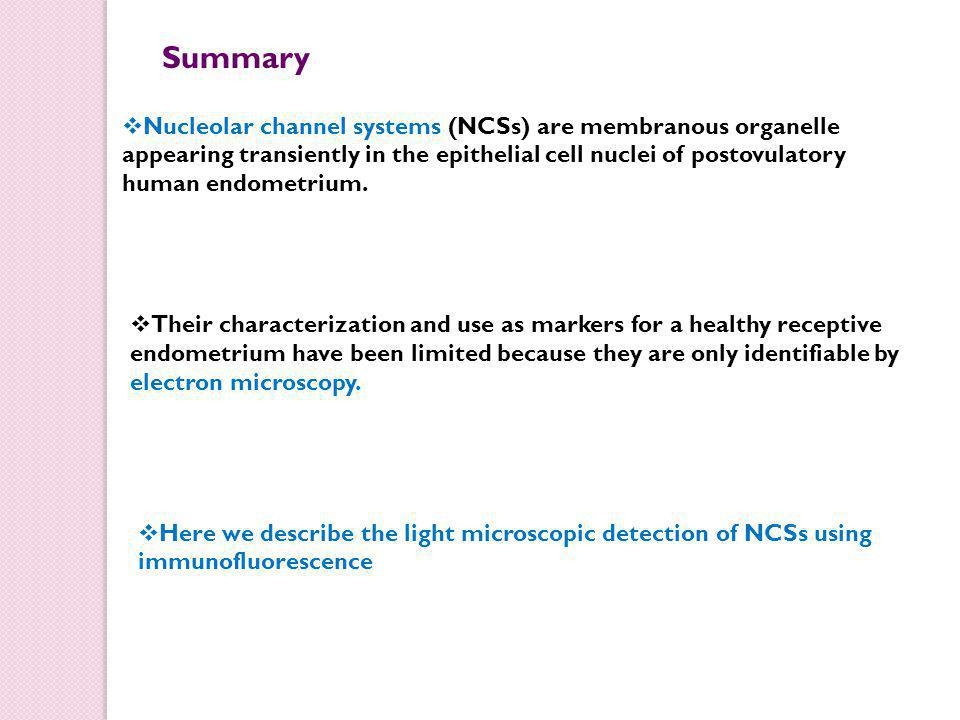  Nucleolar channel systems (NCSs) are membranous organelle appearing transiently in the epithelial cell nuclei of postovulatory human endometrium.