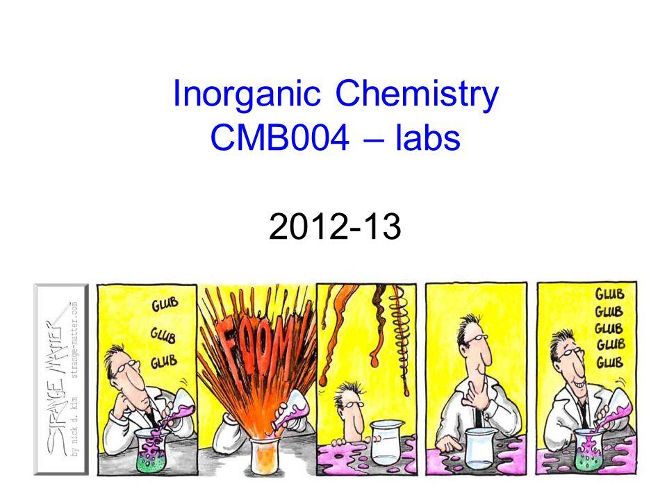 Inorganic Chemistry CMB004 – labs 2012-13