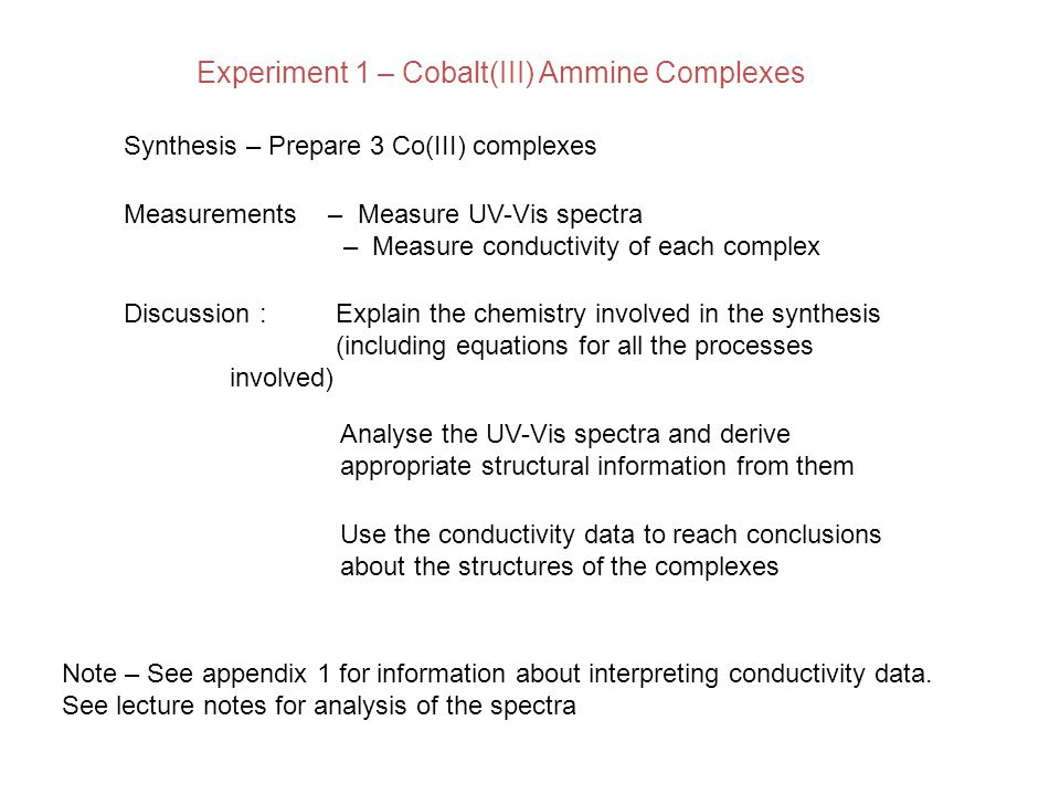 Experiment 1 – Cobalt(III) Ammine Complexes Synthesis – Prepare 3 Co(III) complexes Measurements – Measure UV-Vis spectra – Measure conductivity of ea