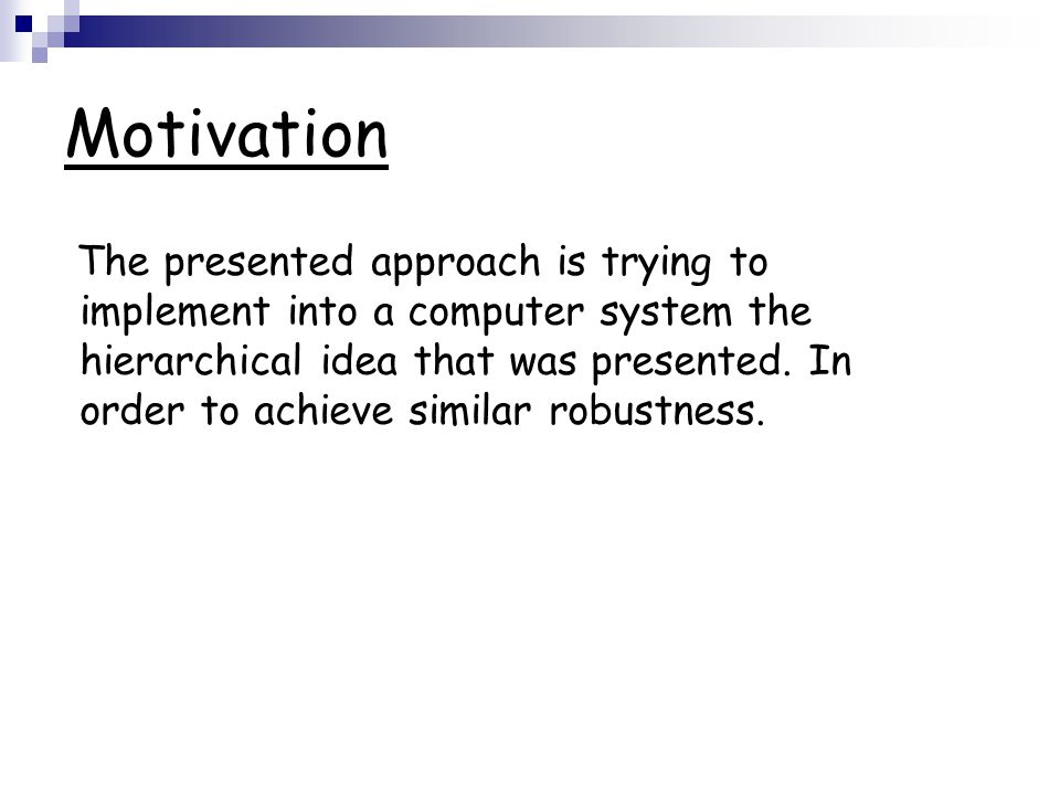 Motivation The presented approach is trying to implement into a computer system the hierarchical idea that was presented. In order to achieve similar