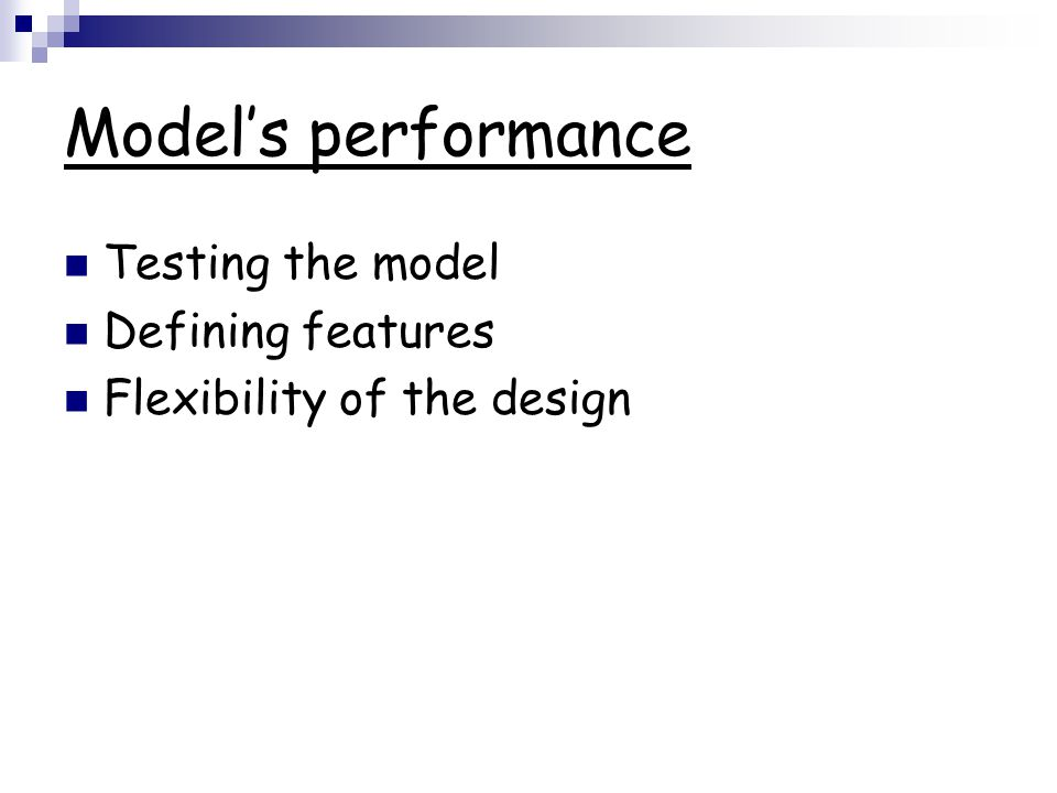 Model's performance Testing the model Defining features Flexibility of the design
