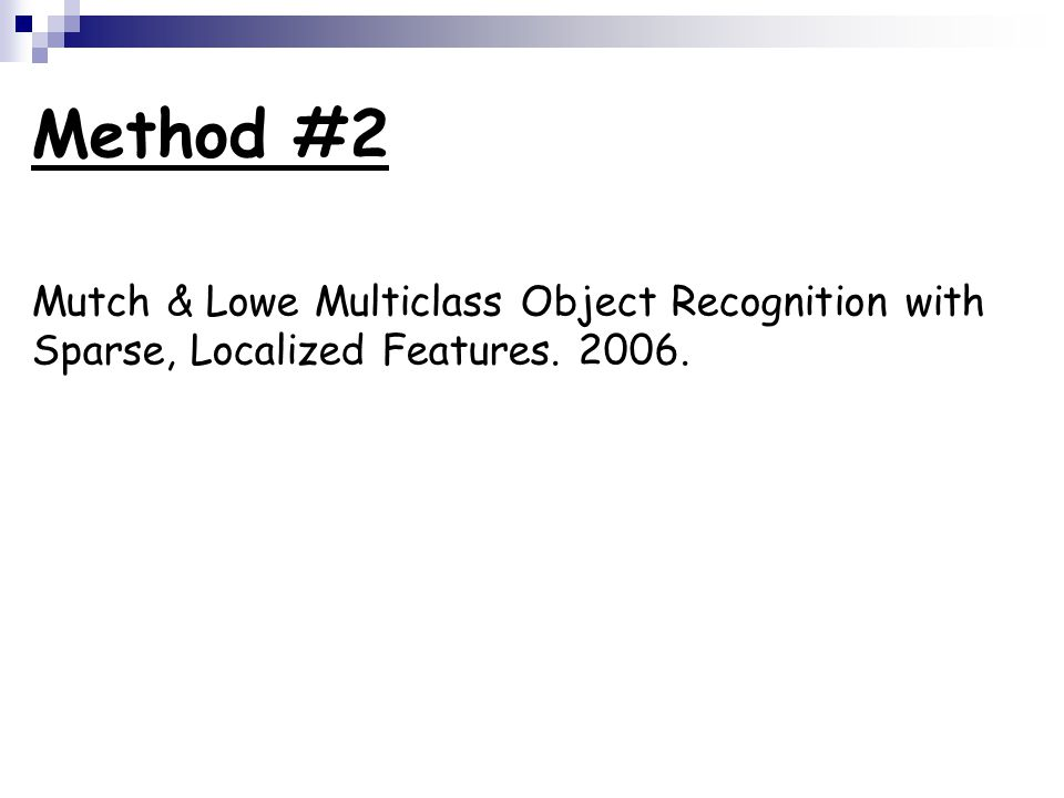 Method #2 Mutch & Lowe Multiclass Object Recognition with Sparse, Localized Features. 2006.