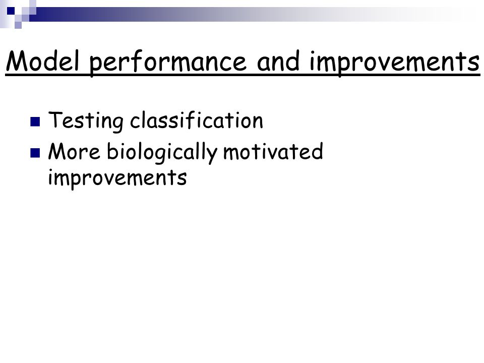 Model performance and improvements Testing classification More biologically motivated improvements