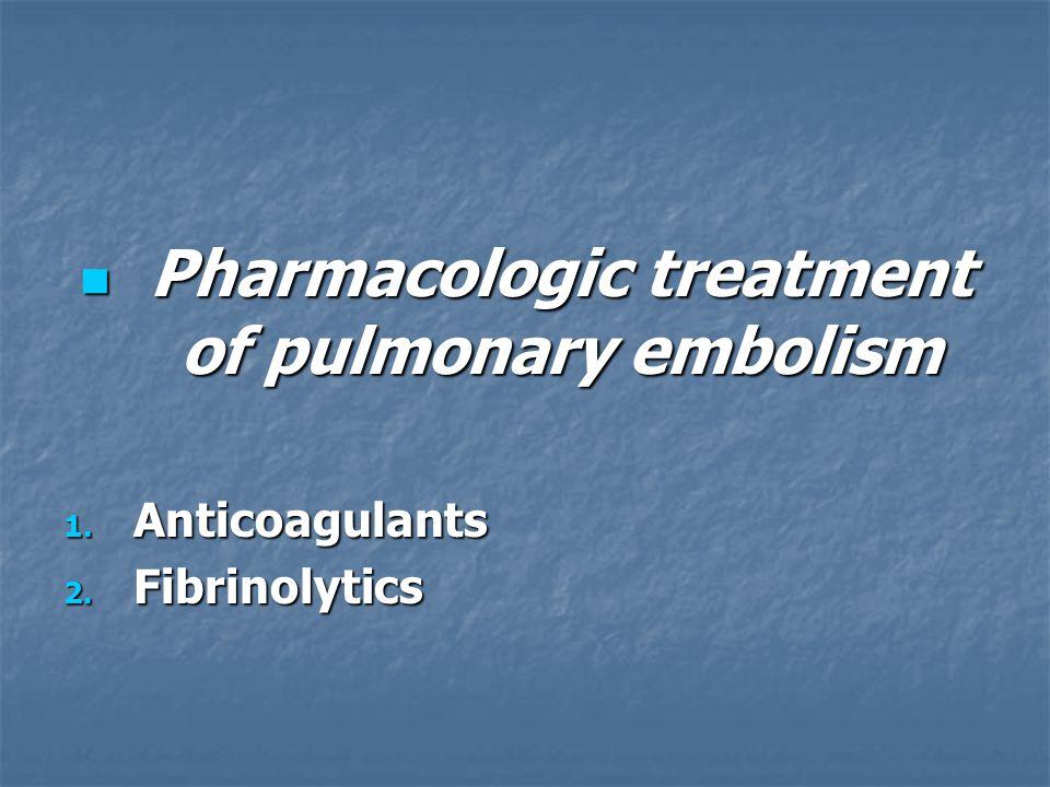 Pharmacologic treatment of pulmonary embolism Pharmacologic treatment of pulmonary embolism 1.