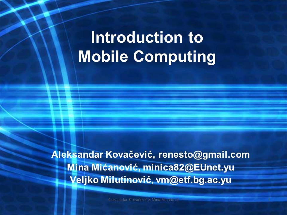 Aleksandar Kovačević & Mina Mićanović1 Introduction to Mobile Computing Aleksandar Kovačević, renesto@gmail.com Mina Mićanović, minica82@EUnet.yu Velj