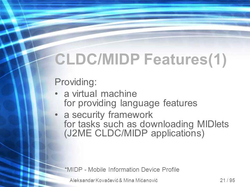 Aleksandar Kovačević & Mina Mićanović 21 / 95 CLDC/MIDP Features(1) Providing: a virtual machine for providing language features a security framework