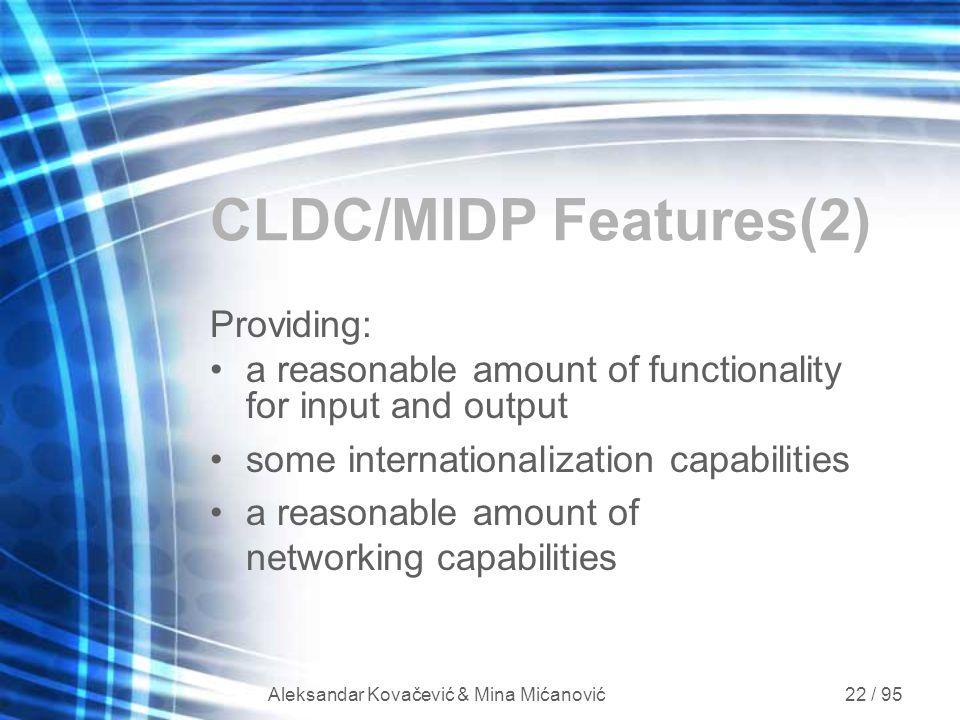 Aleksandar Kovačević & Mina Mićanović 22 / 95 CLDC/MIDP Features(2) Providing: a reasonable amount of functionality for input and output some internat