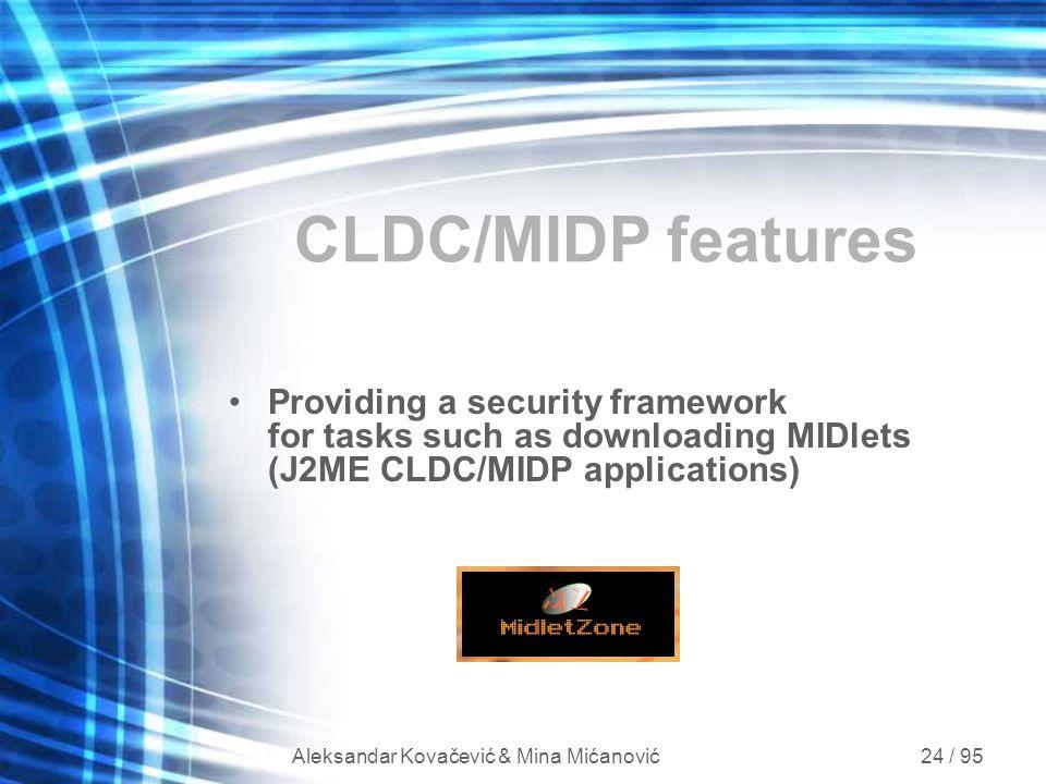 Aleksandar Kovačević & Mina Mićanović 24 / 95 CLDC/MIDP features Providing a security framework for tasks such as downloading MIDlets (J2ME CLDC/MIDP