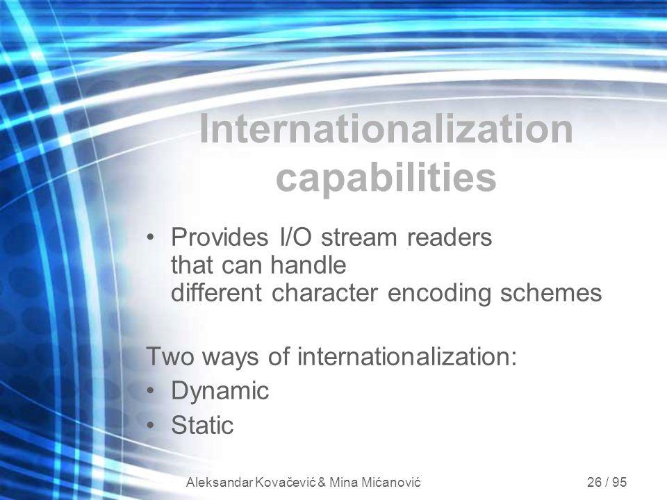 Aleksandar Kovačević & Mina Mićanović 26 / 95 Internationalization capabilities Provides I/O stream readers that can handle different character encodi