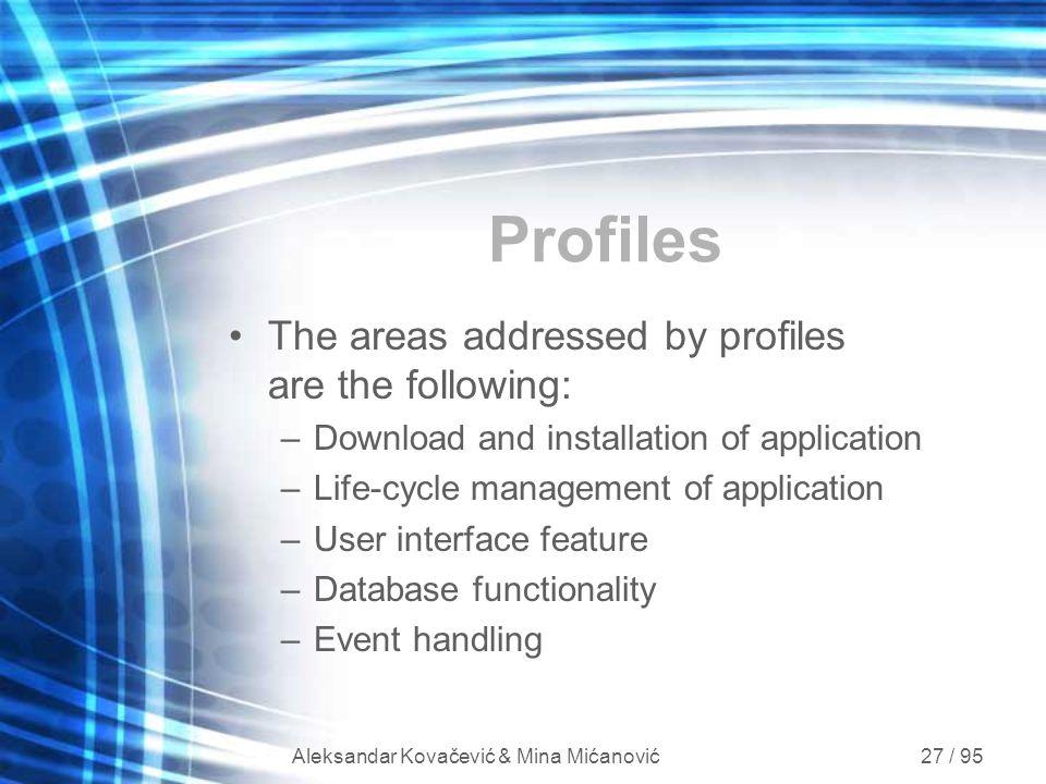 Aleksandar Kovačević & Mina Mićanović 27 / 95 Profiles The areas addressed by profiles are the following: –Download and installation of application –L