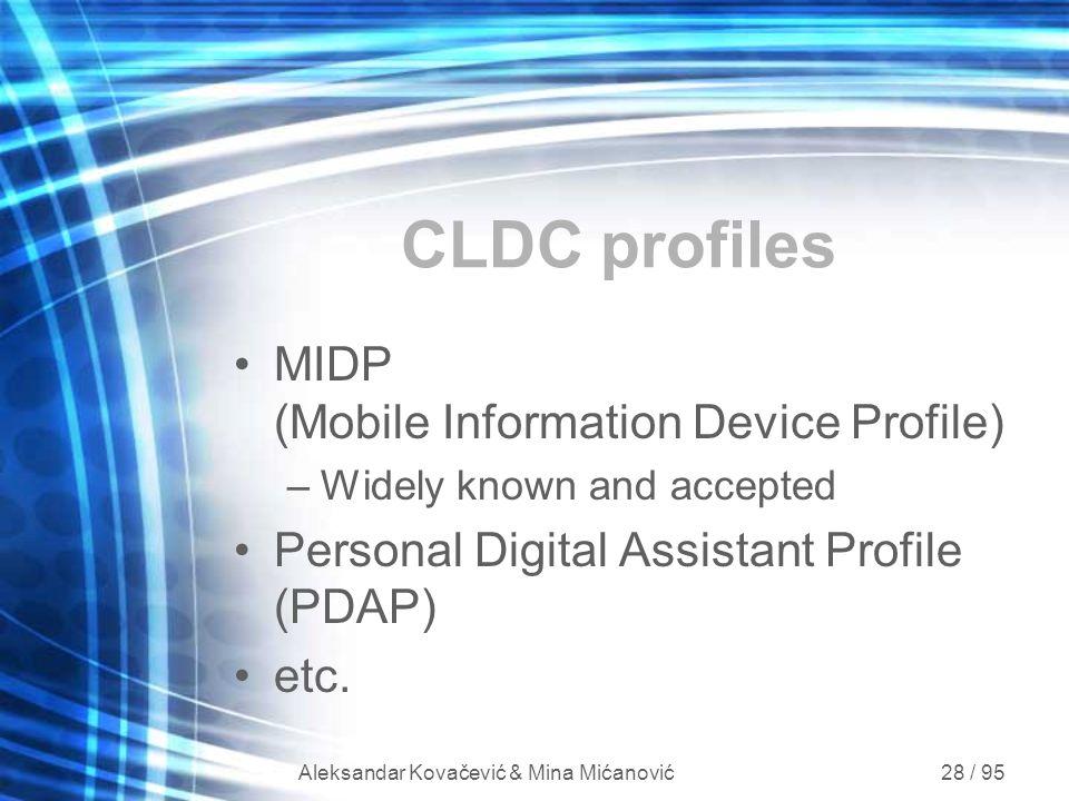 Aleksandar Kovačević & Mina Mićanović 28 / 95 CLDC profiles MIDP (Mobile Information Device Profile) –Widely known and accepted Personal Digital Assis