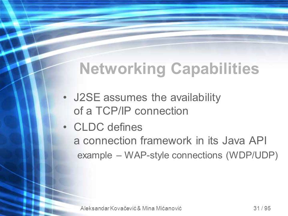 Aleksandar Kovačević & Mina Mićanović 31 / 95 Networking Capabilities J2SE assumes the availability of a TCP/IP connection CLDC defines a connection f