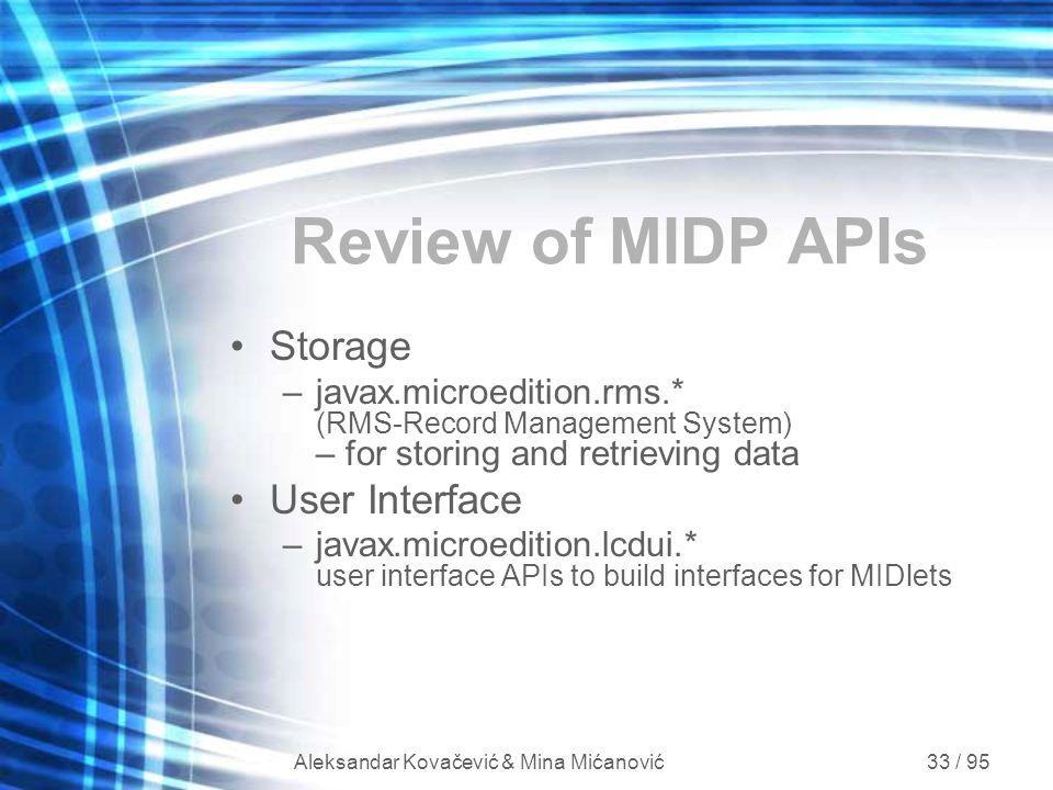 Aleksandar Kovačević & Mina Mićanović 33 / 95 Review of MIDP APIs Storage –javax.microedition.rms.* (RMS-Record Management System) – for storing and r