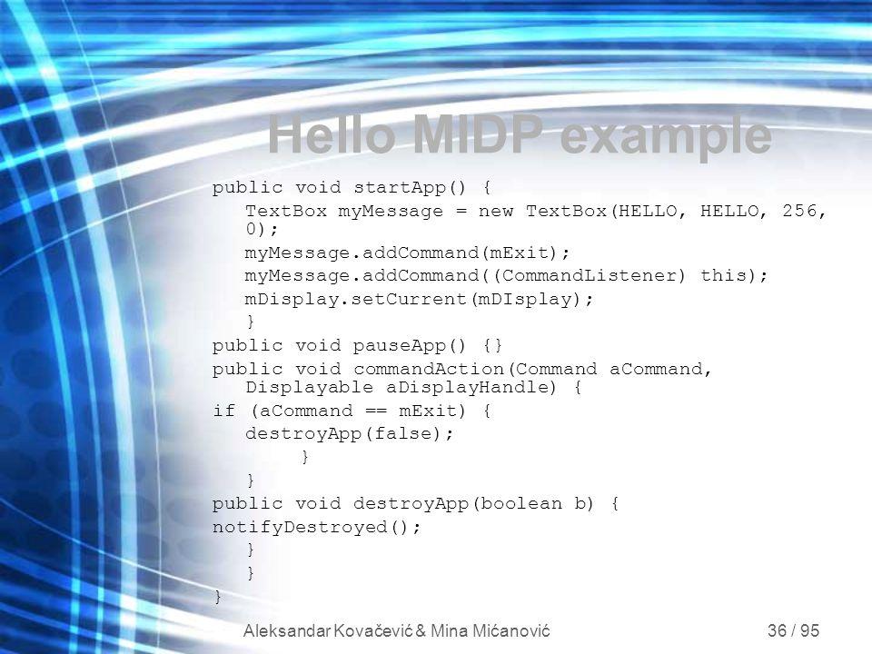 Aleksandar Kovačević & Mina Mićanović 36 / 95 public void startApp() { TextBox myMessage = new TextBox(HELLO, HELLO, 256, 0); myMessage.addCommand(mEx
