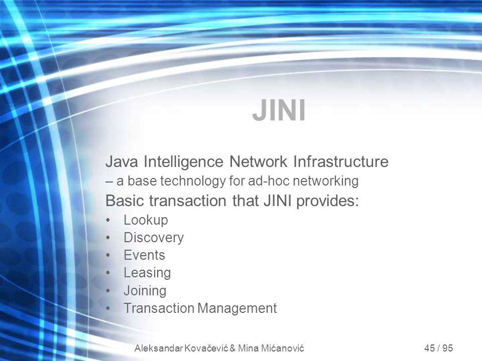 Aleksandar Kovačević & Mina Mićanović 45 / 95 JINI Java Intelligence Network Infrastructure – a base technology for ad-hoc networking Basic transactio