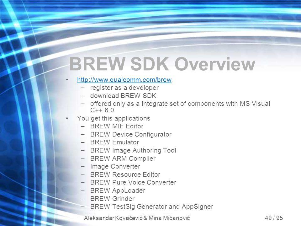 Aleksandar Kovačević & Mina Mićanović 49 / 95 BREW SDK Overview http://www.qualcomm.com/brew –register as a developer –download BREW SDK –offered only