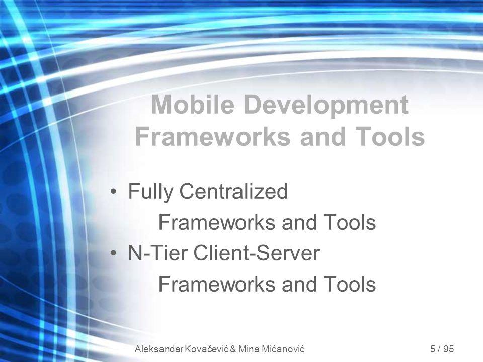 Aleksandar Kovačević & Mina Mićanović 5 / 95 Mobile Development Frameworks and Tools Fully Centralized Frameworks and Tools N-Tier Client-Server Frame