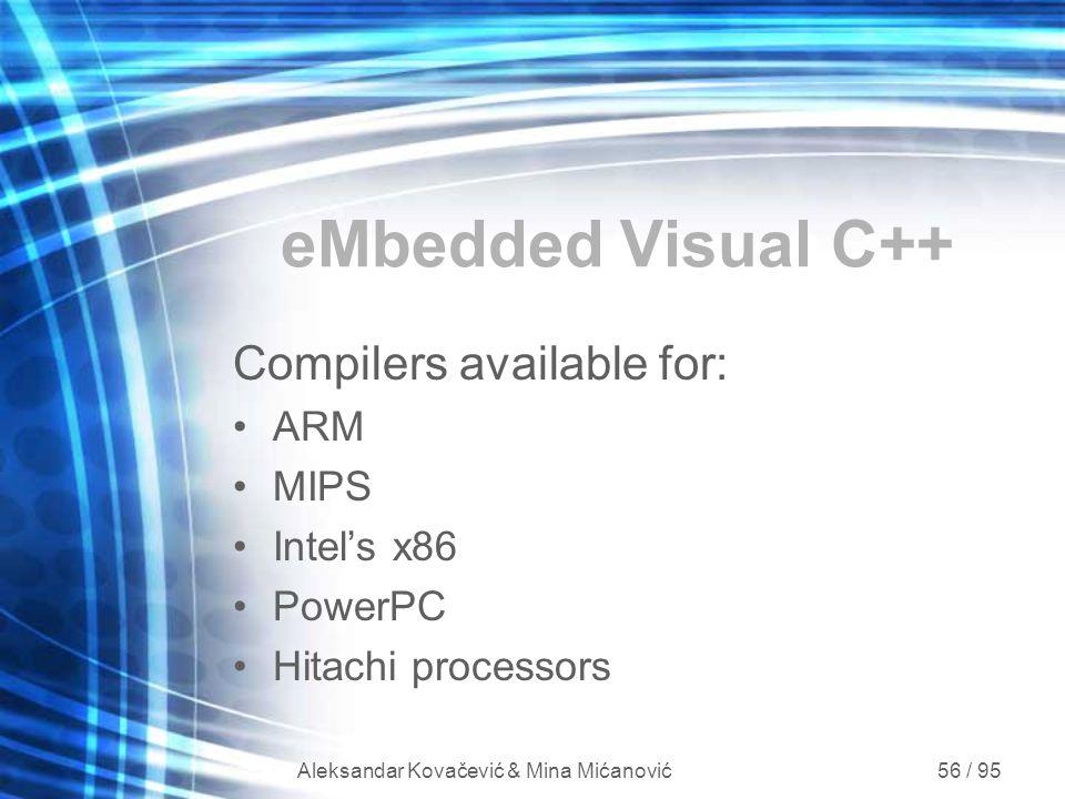 Aleksandar Kovačević & Mina Mićanović 56 / 95 eMbedded Visual C++ Compilers available for: ARM MIPS Intel's x86 PowerPC Hitachi processors
