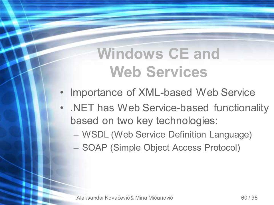 Aleksandar Kovačević & Mina Mićanović 60 / 95 Windows CE and Web Services Importance of XML-based Web Service.NET has Web Service-based functionality