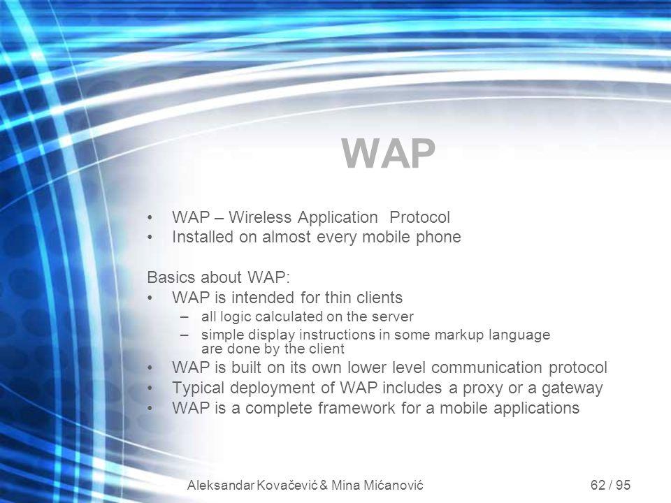 Aleksandar Kovačević & Mina Mićanović 62 / 95 WAP WAP – Wireless Application Protocol Installed on almost every mobile phone Basics about WAP: WAP is
