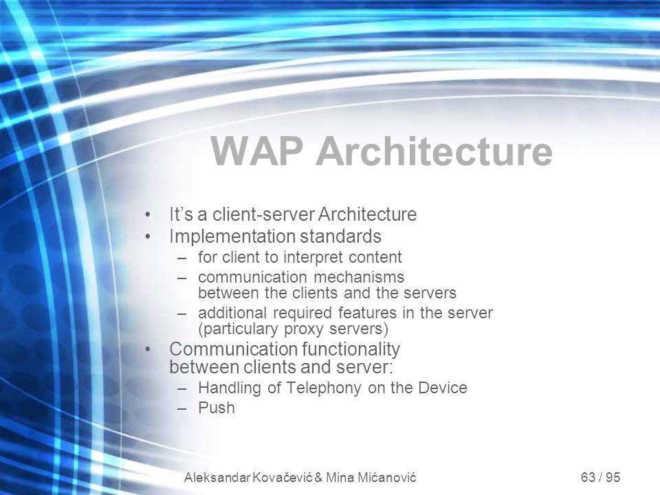 Aleksandar Kovačević & Mina Mićanović 63 / 95 WAP Architecture It's a client-server Architecture Implementation standards –for client to interpret con