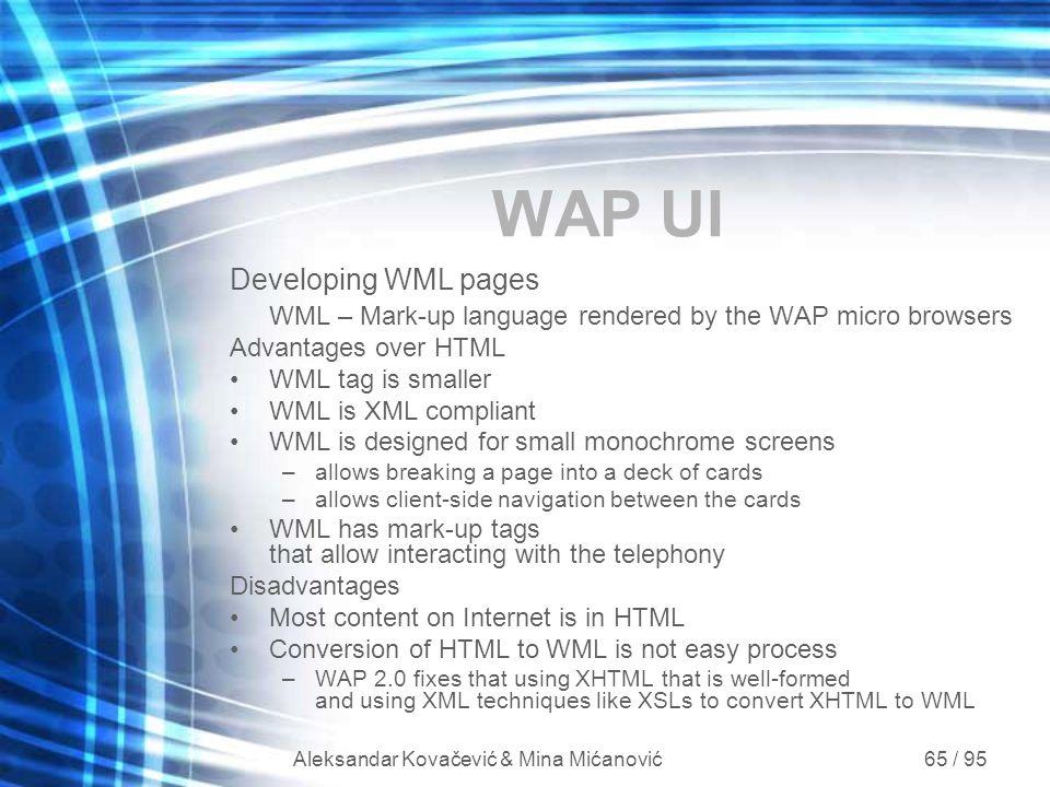 Aleksandar Kovačević & Mina Mićanović 65 / 95 WAP UI Developing WML pages WML – Mark-up language rendered by the WAP micro browsers Advantages over HT