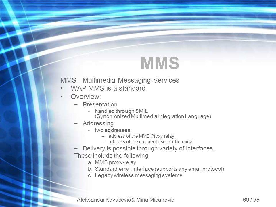 Aleksandar Kovačević & Mina Mićanović 69 / 95 MMS - Multimedia Messaging Services WAP MMS is a standard Overview: –Presentation handled through SMIL (