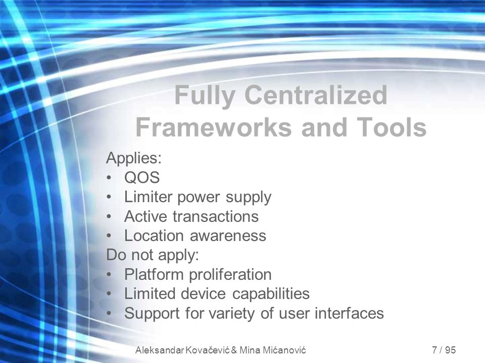 Aleksandar Kovačević & Mina Mićanović 7 / 95 Fully Centralized Frameworks and Tools Applies: QOS Limiter power supply Active transactions Location awa