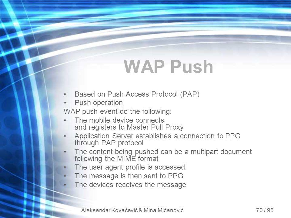 Aleksandar Kovačević & Mina Mićanović 70 / 95 WAP Push Based on Push Access Protocol (PAP) Push operation WAP push event do the following: The mobile