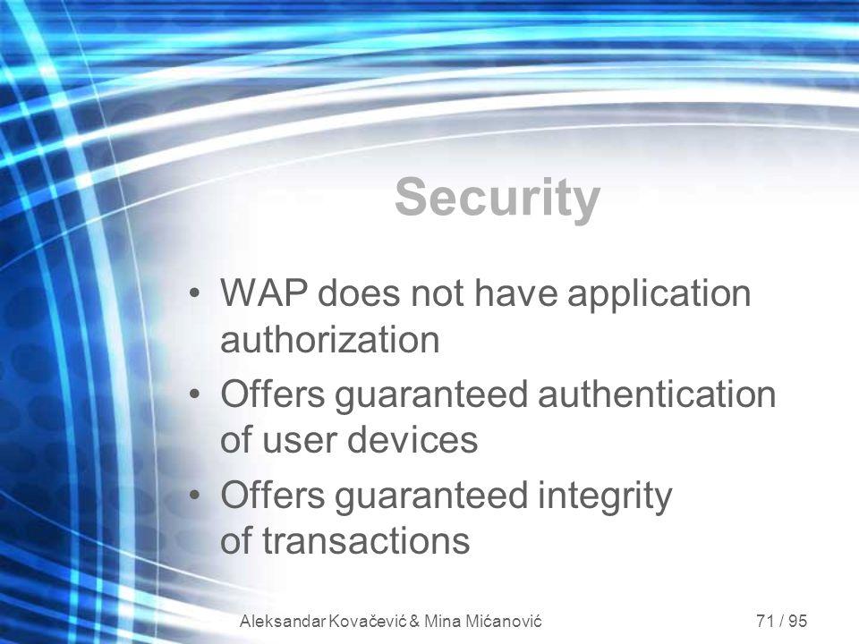 Aleksandar Kovačević & Mina Mićanović 71 / 95 Security WAP does not have application authorization Offers guaranteed authentication of user devices Of