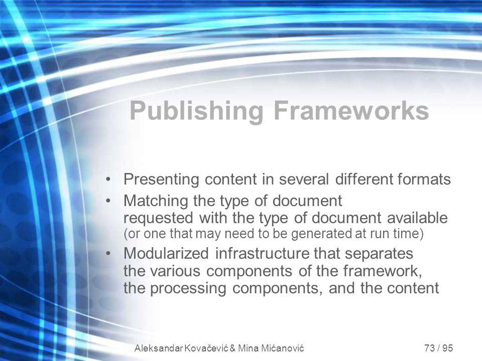 Aleksandar Kovačević & Mina Mićanović 73 / 95 Publishing Frameworks Presenting content in several different formats Matching the type of document requ