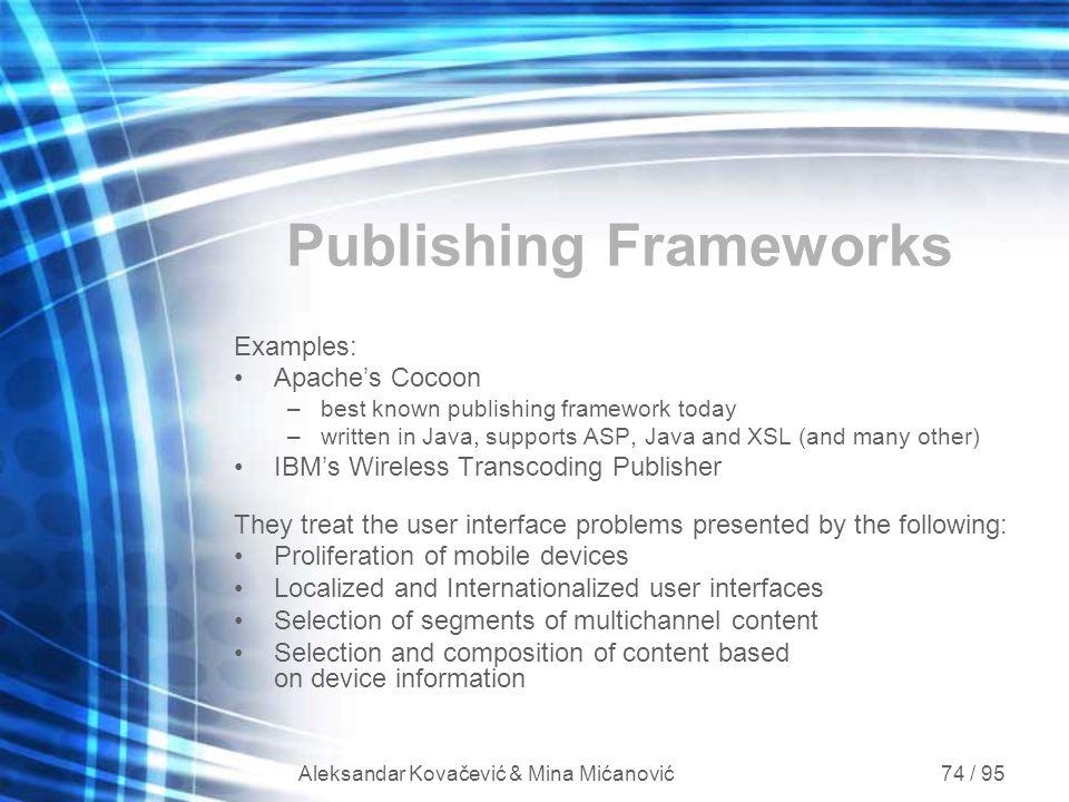 Aleksandar Kovačević & Mina Mićanović 74 / 95 Publishing Frameworks Examples: Apache's Cocoon –best known publishing framework today –written in Java,