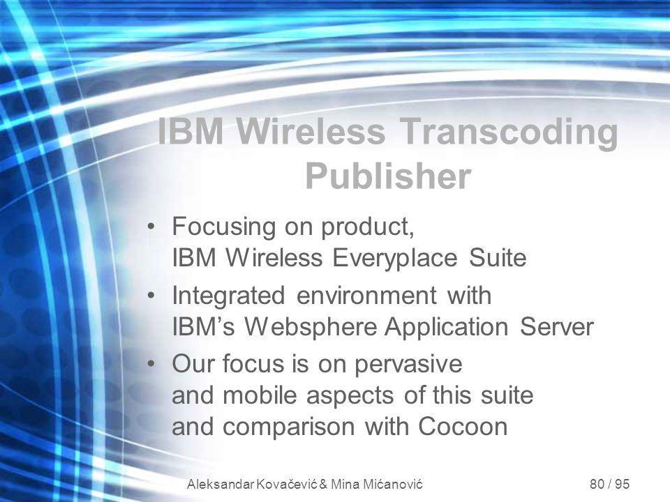 Aleksandar Kovačević & Mina Mićanović 80 / 95 IBM Wireless Transcoding Publisher Focusing on product, IBM Wireless Everyplace Suite Integrated environ