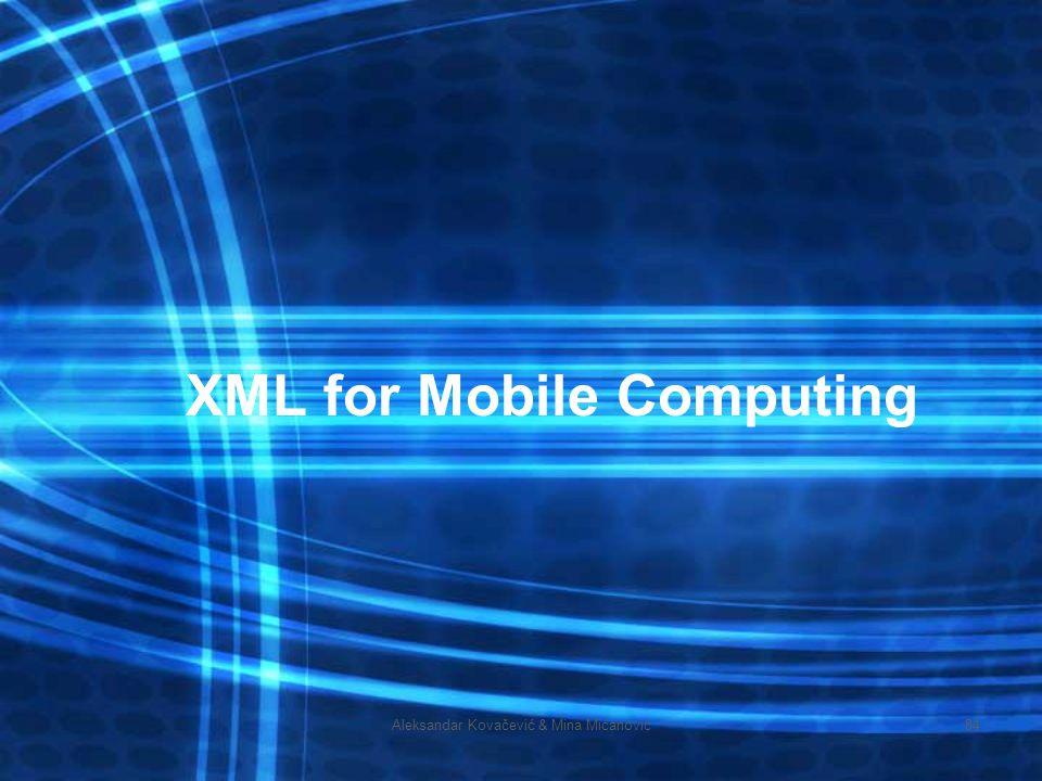 Aleksandar Kovačević & Mina Mićanović84 XML for Mobile Computing