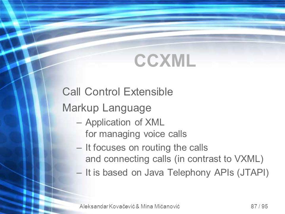 Aleksandar Kovačević & Mina Mićanović 87 / 95 CCXML Call Control Extensible Markup Language –Application of XML for managing voice calls –It focuses o