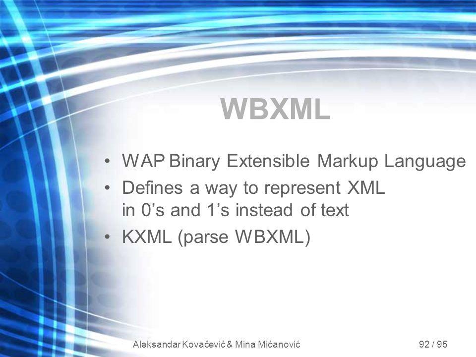 Aleksandar Kovačević & Mina Mićanović 92 / 95 WBXML WAP Binary Extensible Markup Language Defines a way to represent XML in 0's and 1's instead of tex