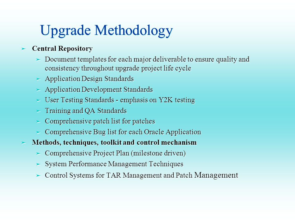 Upgrade Methodology ä Central Repository ä Document templates for each major deliverable to ensure quality and consistency throughout upgrade project