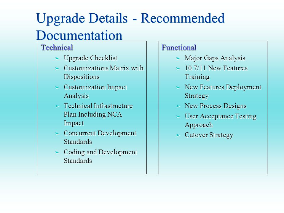 Upgrade Details - Recommended Documentation Functional ä Major Gaps Analysis ä 10.7/11 New Features Training ä New Features Deployment Strategy ä New