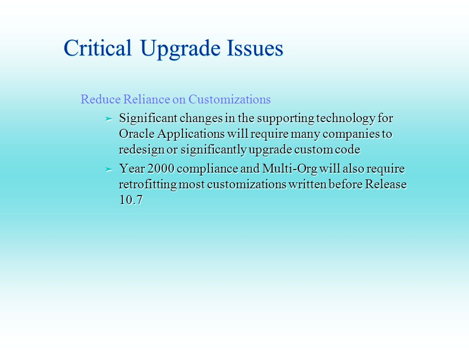 Critical Upgrade Issues Reduce Reliance on Customizations ä Significant changes in the supporting technology for Oracle Applications will require many