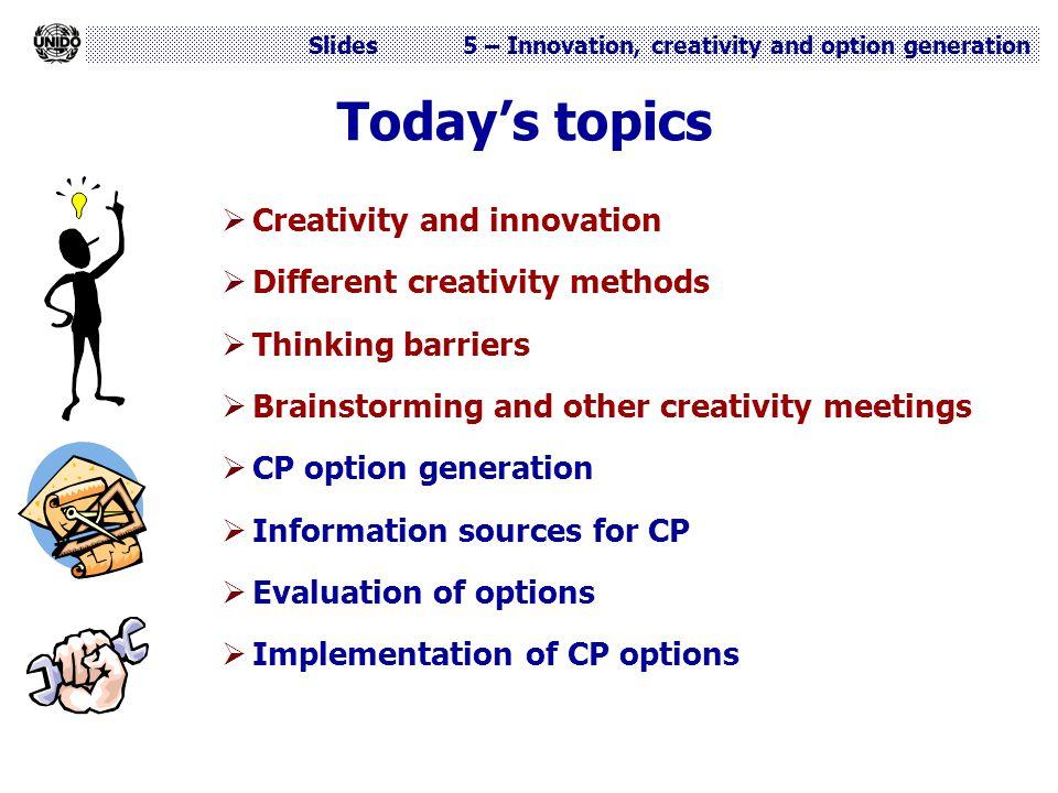 Slides 5 – Innovation, creativity and option generation Today's topics  Creativity and innovation  Different creativity methods  Thinking barriers