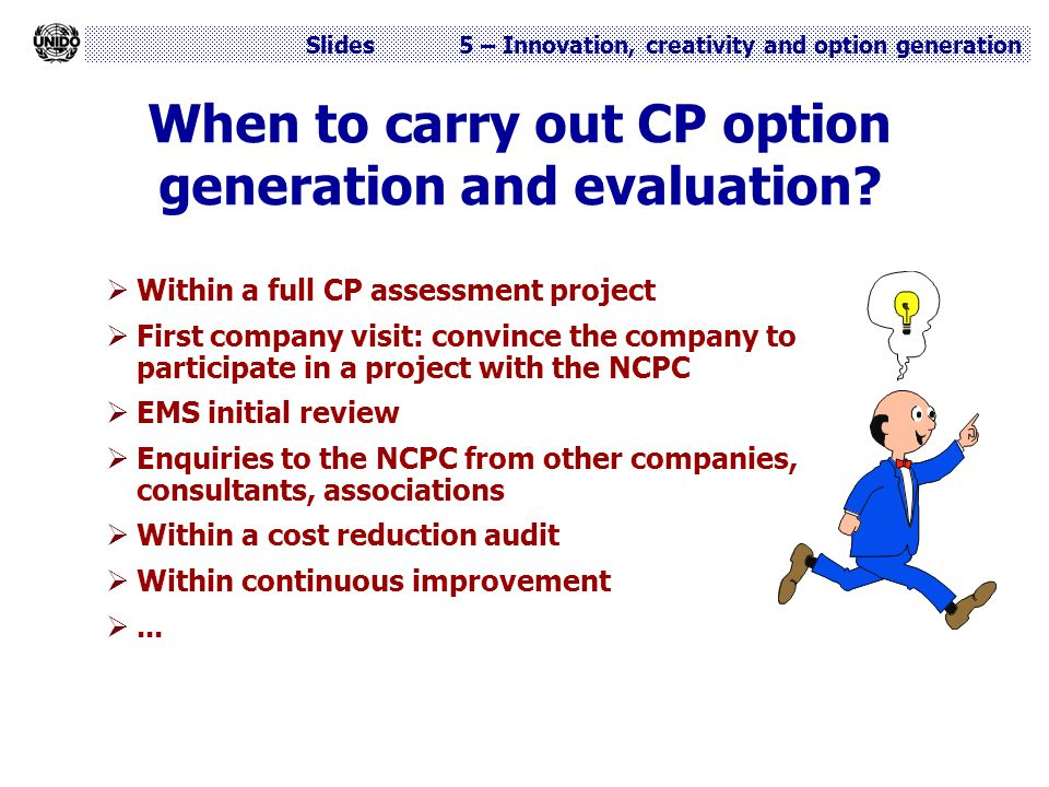 Slides 5 – Innovation, creativity and option generation When to carry out CP option generation and evaluation?  Within a full CP assessment project 