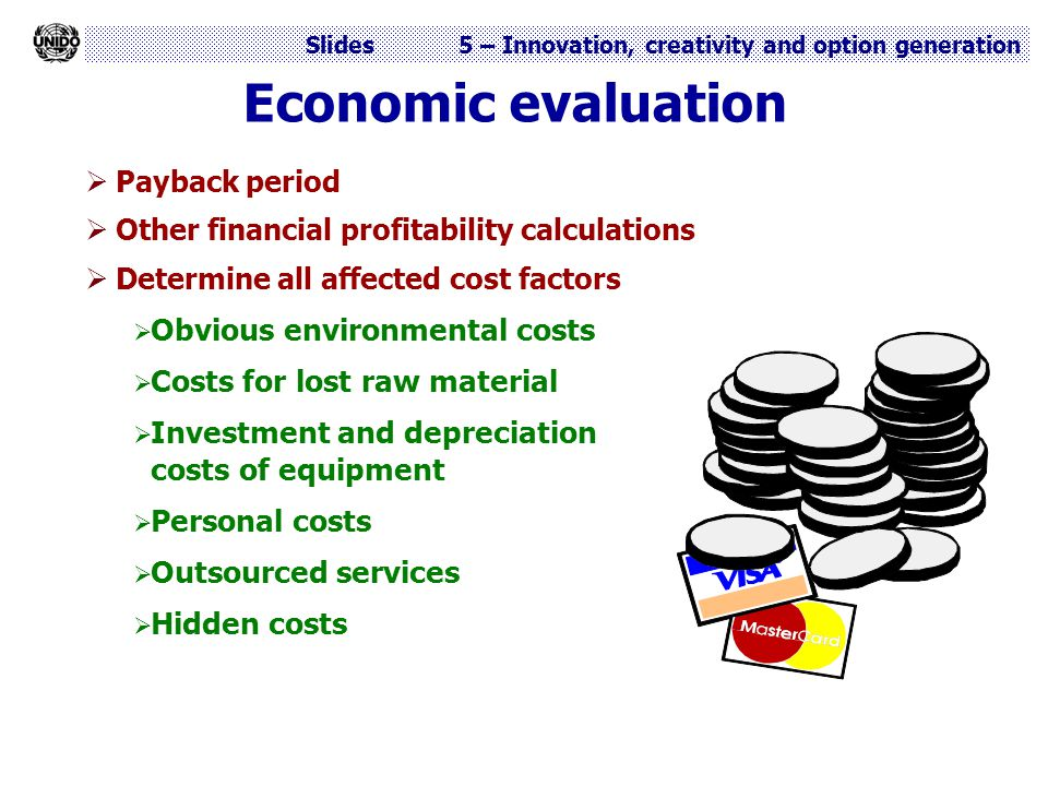 Slides 5 – Innovation, creativity and option generation  Payback period  Other financial profitability calculations  Determine all affected cost fa