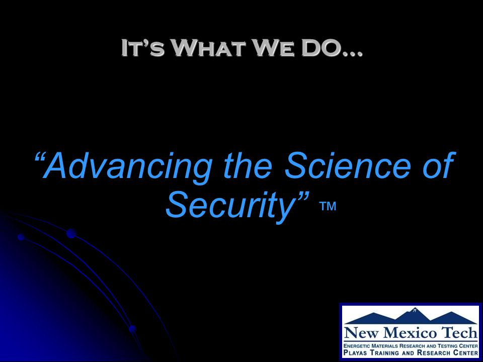 It's What We DO… Advancing the Science of Security ™