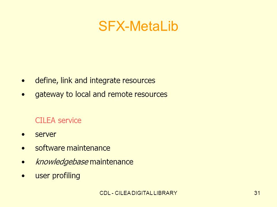 CDL - CILEA DIGITAL LIBRARY31 SFX-MetaLib define, link and integrate resources gateway to local and remote resources CILEA service server software maintenance knowledgebase maintenance user profiling